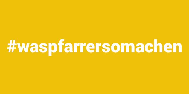 hashtag waspfarrersomachen